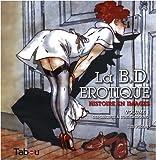 echange, troc Tim Pilcher - La BD érotique : Histoire en images Volume 1, Des origines à l'underground