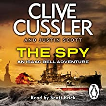 The Spy: Isaac Bell, Book 3 Audiobook by Clive Cussler, Justin Scott Narrated by Scott Brick