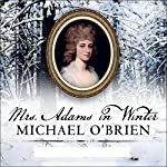 Mrs. Adams in Winter: A Journey in the Last Days of Napoleon | Michael O'Brien
