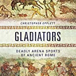 Gladiators: Deadly Arena Sports of Ancient Rome | Christopher Epplett
