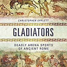 Gladiators: Deadly Arena Sports of Ancient Rome Audiobook by Christopher Epplett Narrated by Matthew Josdal