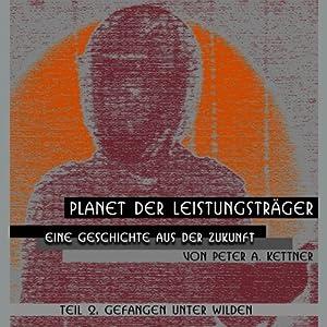 Gefangen unter Wilden (Planet der Leistungsträger 2) Hörbuch