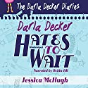 Darla Decker Hates to Wait Audiobook by Jessica McHugh Narrated by Robin Jill