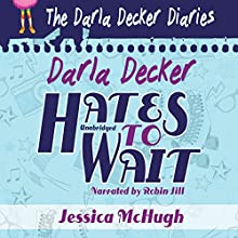 Darla Decker Hates to Wait (       UNABRIDGED) by Jessica McHugh Narrated by Robin Jill