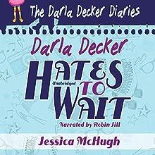 Darla Decker Hates to Wait (       UNABRIDGED) by Jessica McHugh Narrated by Robin Jill