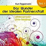 Das Wunder der idealen Partnerschaft: Teil 1 (Lebenspraxis-Live-Seminar) | Kurt Tepperwein