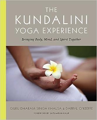 The Kundalini Yoga Experience: Bringing Body, Mind, and Spirit Together