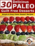 30 Delicious Paleo Guilt Free Desserts - Simple and Easy Paleo Dessert Recipes (Paleo Recipes)
