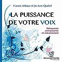 La puissance de votre voix: Découverte, connaissance et entrainement | Livre audio Auteur(s) : France Arbour, Jo-Ann Quérel Narrateur(s) : France Arbour, Jo-Ann Quérel
