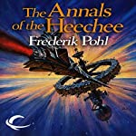 The Annals of the Heechee (       UNABRIDGED) by Frederik Pohl Narrated by Oliver Wyman