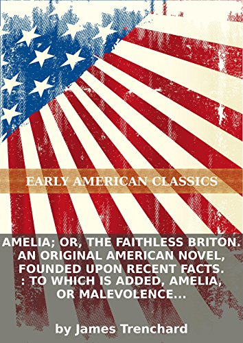 Amelia; or, The faithless Briton. An original American novel, founded upon recent facts. : To which is added, Amelia, or Malevolence defeated; and,... PDF