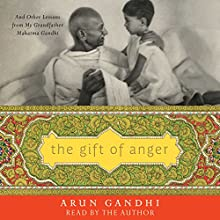 The Gift of Anger: And Other Lessons from My Grandfather Mahatma Gandhi | Livre audio Auteur(s) : Arun Gandhi Narrateur(s) : Arun Gandhi