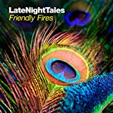 Late Night Tales - Friendly Fires - [帯・解説付 / 国内盤仕様] (BRALN30)