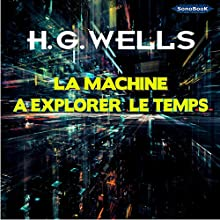 La machine à explorer le temps | Livre audio Auteur(s) : H. G. Wells Narrateur(s) : Frédéric Kneip