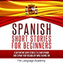 Spanish: Short Stories for Beginners: 9 Captivating Short Stories to Learn Spanish & Expand Your Vocabulary While Having Fun | Livre audio Auteur(s) :  The Language Academy Narrateur(s) : Susana Larraz
