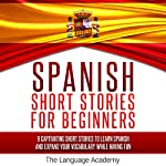 Spanish: Short Stories for Beginners: 9 Captivating Short Stories to Learn Spanish & Expand Your Vocabulary While Having Fun |  The Language Academy