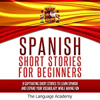 Spanish: Short Stories for Beginners: 9 Captivating Short Stories to Learn Spanish & Expand Your Vocabulary While Having Fun Hörbuch von  The Language Academy Gesprochen von: Susana Larraz