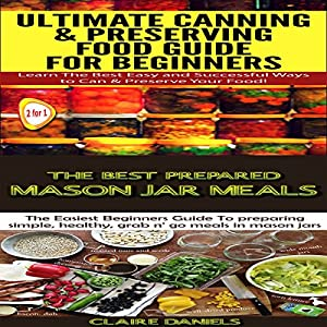 Cooking Books Box Set #4: The Best Prepared Mason Jar Meals + Ultimate Canning & Preserving Food Guide for Beginners Audiobook