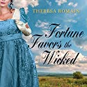 Fortune Favors the Wicked: Royal Rewards Series, Book 1 Audiobook by Theresa Romain Narrated by Beverley A. Crick