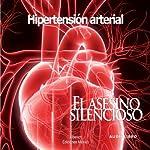 El asesino silencioso, hipertension arterial [Hypertension: The Silent Murderer] | Ivette Zamora,Jaime Tovar,German Lopez