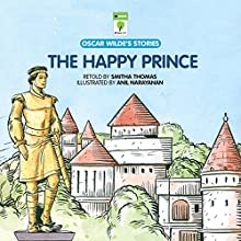 The Happy Prince: Oscar Wilde's Stories Audiobook by Smitha Thomas - adaptation Narrated by Ranjan Kamath