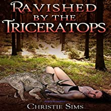 Ravished by the Triceratops (Dinosaur Erotica) Audiobook by Christie Sims, Alara Branwen Narrated by Buck J. Deat