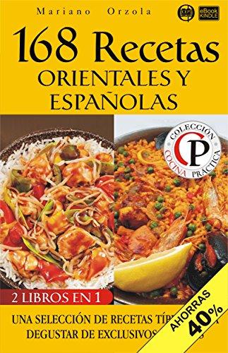 168 RECETAS ORIENTALES Y ESPAÑOLAS: Una selección de recetas típicas para degustar de exclusivos sabores (Colección Cocina Práctica - Edición 2 en 1 nº 54) (Spanish Edition) by Mariano Orzola