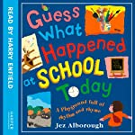 Guess What Happened at School Today | Jez Alborough
