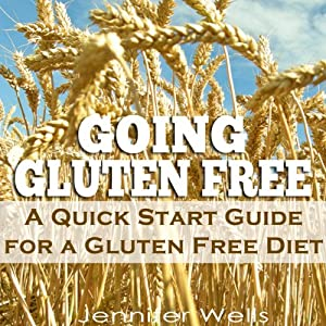 Going Gluten Free: A Quick Start Guide for a Gluten-Free Diet | [Jennifer Wells]