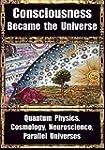 How Consciousness Became the Universe