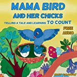 Childrens Books: Mama Bird and her chicks(Telling a tale and learning to count); Free Audio book inside! (Childrens Books Ages 2-6, Bedtime Stories, ... Stories, Beginner Readers, Numbers 1 to 10))
