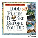 Patricia Schultz 1000 Places to see before you die Tageskalender 2015