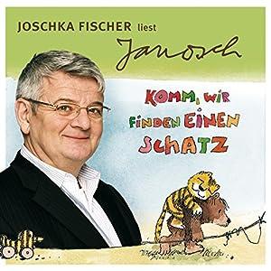 Joschka Fischer liest Janosch - Komm, wir finden einen Schatz & zwei weitere Geschichten (Väter sprechen Janosch 6) Hörbuch