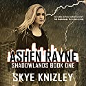 Ashen Rayne: Shadowlands, Book 1 Audiobook by Skye Knizley Narrated by Sierra Kline