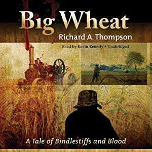 Big Wheat: A Tale of Bindlestiffs and Blood | [Richard A. Thompson]