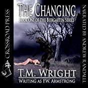 The Changing: The Biergarten Series, Book 1 | [T. M. Wright, F. W. Armstrong]