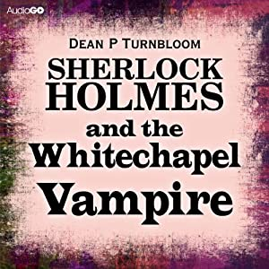 Sherlock Holmes and the Whitechapel Vampire | [Dean P. Turnbloom]