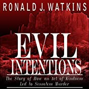 Evil Intentions: The Story of How an Act of Kindness Led to Senseless Murder | [Ronald J. Watkins]