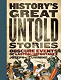 History's Great Untold Stories: Obscure and Fascinating Accounts with Important Lessons for the World