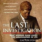 The Last Investigation: A Former Federal Investigator Reveals the Conspiracy to Kill JFK | Gaeton Fonzi