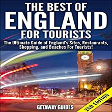 The Best of England for Tourists - 2nd Edition: The Ultimate Guide of England's Sites, Restaurants, Shopping, and Beaches for Tourists! Audiobook by  Getaway Guides Narrated by Millian Quinteros
