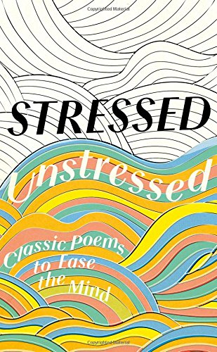 Stressed, Unstressed: Classic Poems to Ease the Mind PDF