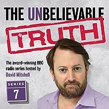 The Unbelievable Truth, Series 7 Radio/TV Program by Jon Naismith, Graeme Garden Narrated by David Mitchell