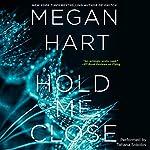 Hold Me Close | Megan Hart
