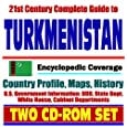 21st Century Complete Guide to Turkmenistan - Encyclopedic Coverage, Country Profile, History, DOD, State Dept., White House, CIA Factbook (Two CD-ROM Set)