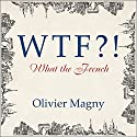 WTF?!: What the French Audiobook by Olivier Magny Narrated by Graham Halstead