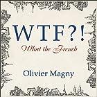 WTF?!: What the French Hörbuch von Olivier Magny Gesprochen von: Graham Halstead