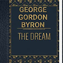 George Gordon Byron: The Dream (       UNABRIDGED) by George Gordon Byron Narrated by Ksenia Laricheva