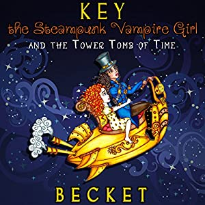 Key the Steampunk Vampire Girl and the Tower Tomb of Time Audiobook