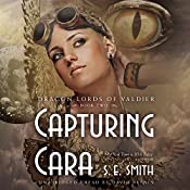 Capturing Cara: The Dragon Lords of Valdier, Book 2 | [S. E. Smith]